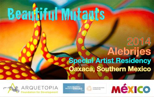 BEAUTIFUL MUTANTS – Alebrijes Special Artist Residency 2014 – Oaxaca