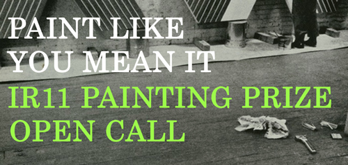 PAINT LIKE YOU MEAN IT : IR11 PAINTING PRIZE OPEN CALL