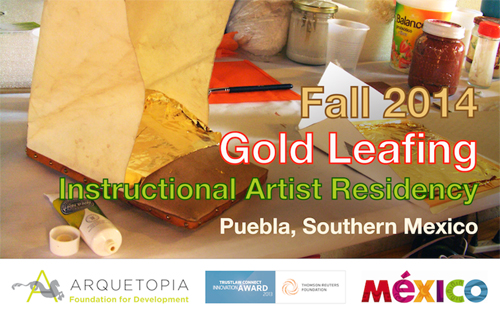 Gold Leafing and Antique Art Techniques Instructional Artist Residency Fall 2014 – Puebla