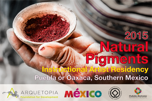 Natural Pigments Instructional Artist Residency 2015 - Puebla or Oaxaca